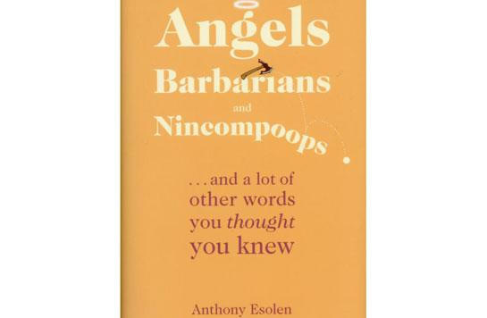 "This is the cover of ""Angels, Barbarians and Nincompoops: ... and a Lot of Other Words You Thought You Knew"" by Anthony Esolen. The book is reviewed by Patrick T. Brown. (Photo by CNS)"