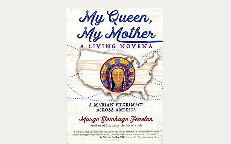 "This is the book cover of ""My Queen, My Mother: A Living Novena -- A Marian Pilgrimage Across America"" by Marge Steinhage Fenelon."