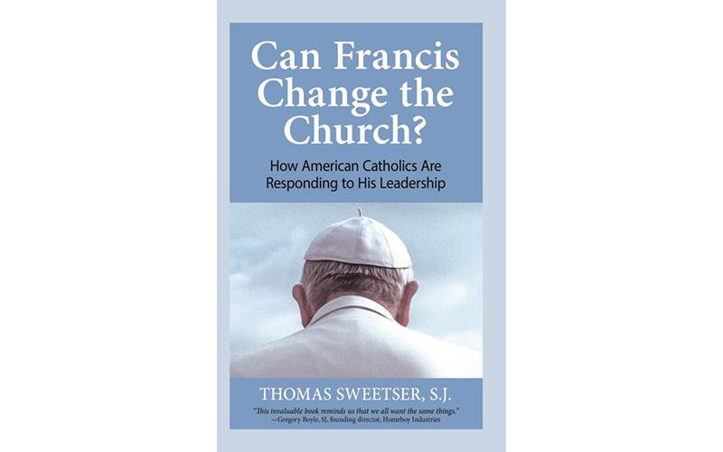"This is the book cover of ""Can Francis Change the Church?"" by Tom Sweetser."