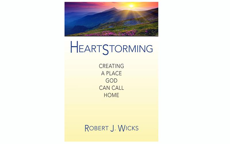 """This is the book cover of """"Heartstorming: Creating a Place God Can Call Home"""" by Robert J. Wicks."""