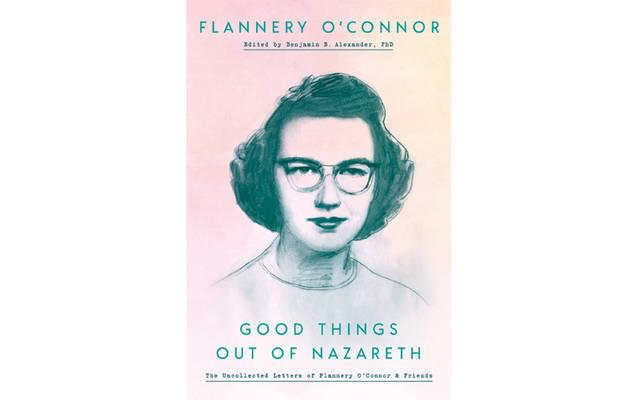 <p>This is the cover of the book <em>Good Things Out of Nazareth: The Uncollected Letters of Flannery O&rsquo;Connor & Friends</em>, edited by Benjamin B. Alexander. (CNS)   </p>