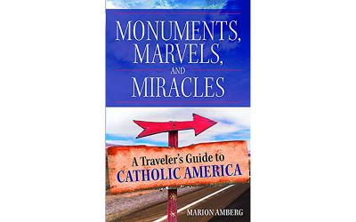 <p>This is the cover of the book &ldquo;Monuments, Marvels and Miracles: A Traveler&rsquo;s Guide to Catholic America&rdquo; by Marion Amberg. The book is reviewed by Mitch Finley. (CNS photo courtesy Our Sunday Visitor)  </p>