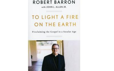 """This is the cover of """"To Light a Fire on the Earth: Proclaiming the Gospel in a Secular Age"""" by Bishop Robert Barron with John L. Allen Jr. The book is reviewed by Allan F. Wright. (Photo by CNS)"""