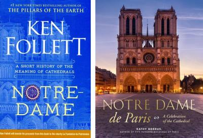 "These are the covers of ""Notre-Dame: A Short History of the Meaning of Cathedrals"" by Ken Follett and ""Notre Dame de Paris: A Celebration of the Cathedral"" by Kathy Borrus."