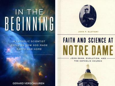 """These are the covers of """"In the Beginning: A Catholic Scientist Explains How God Made Earth Our Home"""" by Gerard Verschuuren and """"Faith and Science at Notre Dame: John Zahm, Evolution and the Catholic Church"""" by John P. Slattery."""