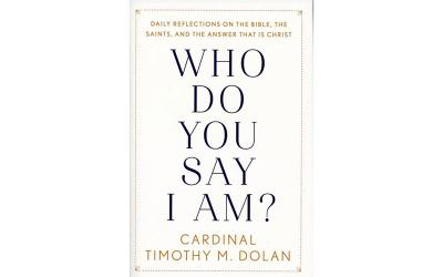 """This is the cover of """"Who Do You Say I Am:? Daily Reflections on the Bible, the Saints and the Answer That Is Christ"""" by Cardinal Timothy M. Dolan."""