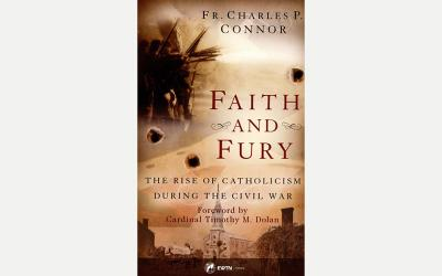 """This is the cover of the book """"Faith and Fury: The Rise of Catholicism During the Civil War"""" by Father Charles P. Connor."""