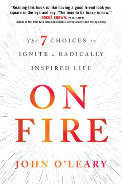 """This is the cover of """"On Fire: The 7 Choices to Ignite a Radically Inspired Life"""" by John O'Leary. The book is reviewed by Nancy L. Roberts."""