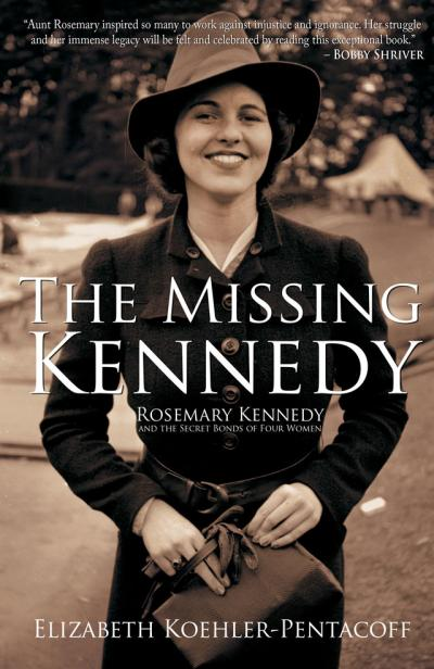 """This is the cover of """"The Missing Kennedy: Rosemary Kennedy and the Secret Bonds of Four Women"""" by Elizabeth Koehler-Pentacoff."""