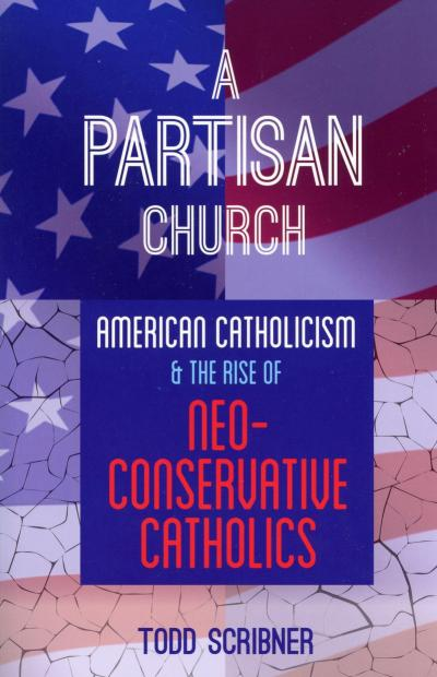 """This is the cover of """"A Partisan Church: American Catholicism and the Rise of Neo-Conservative Catholics"""" by Todd Scribner. The book is reviewed by Brian T. Olszewski."""