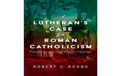 "This is the cover of the book ""A Lutheran's Case for Roman Catholicism: Finding a Lost Path Home,"""