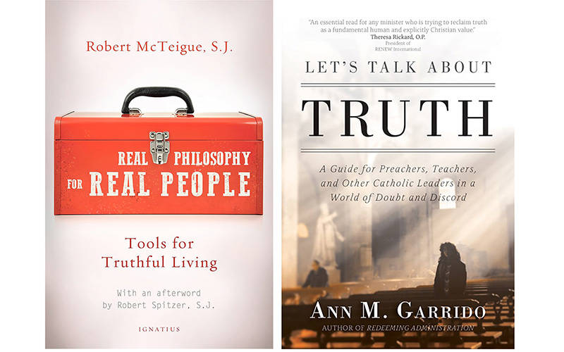 """These are the covers of """"Real Philosophy for Real People: Tools for Truthful Living,"""" by Jesuit Father Robert McTeigue, and """"Let's Talk About Truth: A Guide for Preachers, Teachers and Other Catholic Leaders in a World of Doubt and Discord,"""" by Ann M. Garrido. (CNS composite courtesy Ignatius Press and Ave Maria Press)"""