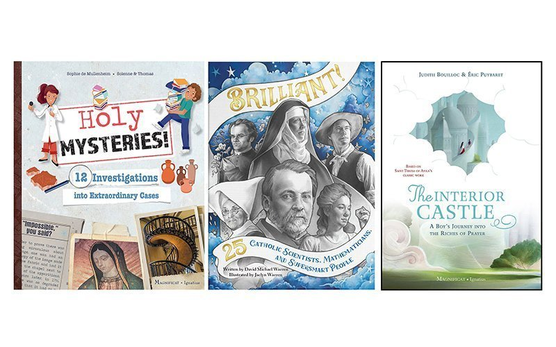 """These are the book covers of """"Holy Mysteries! 12 Investigations into Extraordinary Cases,"""" by Sophie de Mullenheim; """"Brilliant! 25 Catholic Scientists, Mathematicians, and Super Smart People,"""" by David Michael Warren, illustrated by Jaclyn Warren; """"The Interior Castle: A Boy's Journey Into the Riches of Prayer,"""" by Judith Bouilloc, illustrated by Eric Puybaret. The books are reviewed by Regina Lordan. (CNS composite courtesy Magnificat, Pauline Books and Media, Ignatius Press)"""